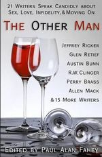 The Other Man : 21 Writers Speak Candidly about Sex, Love, Infidelity, & Moving on - Paul Alan Fahey