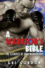 A Warrior's Bible : The Elements of True Warriorship - Gus Gordon