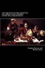 A.D. the Fate of the Apostles of Christ (and Others) After the Crucifixion - Stephen Payseur