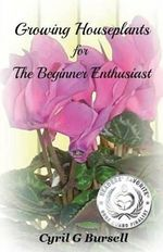 Growing Houseplants for the Beginner Enthusiast - Cyril G Bursell