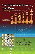 Test, Evaluate and Improve Your Chess : A Knowledge-Based Approach - Danny Kopec