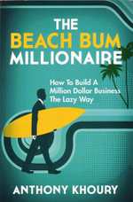 The Beach Bum Millionaire - Anthony Khoury