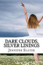 Dark Clouds, Silver Linings - Jennifer Slater