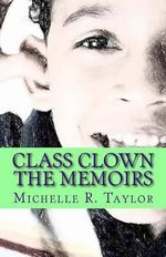 Class Clown : The Memoirs - Michelle R Taylor