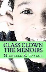 Class Clown : The Memoirs - Michelle R Taylor