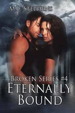 Eternally Bound (Broken Series #4) - M L Stephens