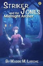 Striker Jones and the Midnight Archer - Maggie M Larche