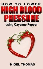 How to Lower High Blood Pressure Using Cayenne Pepper - MR Nigel Thomas