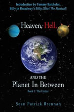 Heaven, Hell, and the Planet in Between : Book 1: The Uniter - Sean Patrick Brennan
