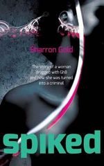 Spiked : The Story of a Woman Drugged with Ghb and How She Was Turned Into a Criminal - Sharron Gold
