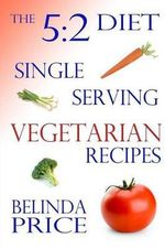 The 5:2 Diet : Single-Serving Vegetarian Recipes - Belinda Price