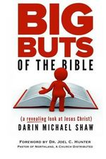 Big Buts of the Bible : A Revealing Look at Jesus Christ - Darin Michael Shaw