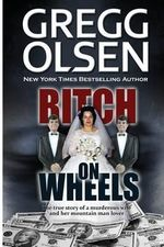Bitch on Wheels : The Sharon Nelson Double Murder Case - Gregg Olsen