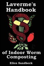 Laverme's Handbook of Indoor Worm Composting : Slash Your Grocery Bill by Living Sustainably - MS Ellen B Sandbeck
