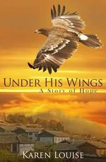 Under His Wings : A Story of Hope - Karen Louise Findling