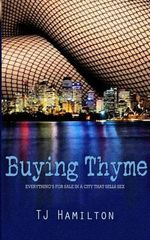 Buying Thyme : Everything's for Sale in a City That Sells Sex - Tj Hamilton