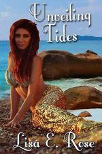 Unveiling Tides - Lisa E Rose