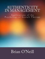 Authenticity in Management : Applications of the Psychology of Gestalt Therapy - President Brian O'Neill