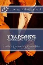 Liaisons : Meeting Connecting Committment - Victoria Roberts Siczak