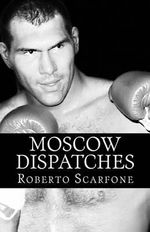Moscow Dispatches - Roberto Scarfone