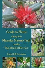 Guide to Plants Along the Manuka Nature Trail : Big Island of Hawai'i - Judy Hall Jacobson