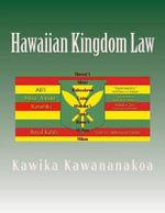 Hawaiian Kingdom Law : Ua Mau Ke EA O Ka Aina I Ka Pono - Kawika Kawana Nakoa
