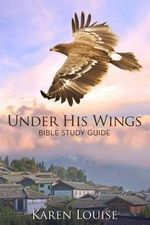 Under His Wings Study Guide : Bible Study Guide - Karen Louise Findling