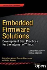 Embedded Firmware Solutions : Development Best Practices for the Internet of Things - Vincent Zimmer