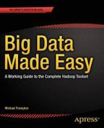 Big Data Made Easy : A Working Guide to the Complete Hadoop Toolset - Michael Frampton