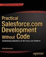 Practical Salesforce.Com Development Without Code : Customizing Salesforce on the Force.Com Platform - Philip Weinmeister