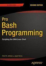Pro Bash Programming : Scripting the Gnu/Linux Shell