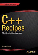 C++ Recipes : A Problem-Solution Approach - Bruce Sutherland