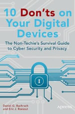 10 Dont's on Your Digital Devices : The Non-Techie's Survival Guide to Cyber Security and Privacy - Eric Rzeszut