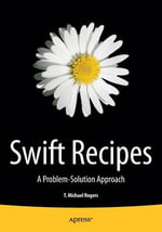 Swift Recipes : Problem-Solution Approach - Mike Rogers