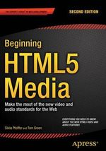 The Definitive Guide to Html5 Video and Audio : Make the Most of the New Video Standard for the Web - Silvia Pfeiffer