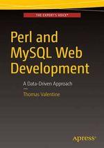 Perl and MySQL Web Development : A Data-Driven Approach - Thomas Valentine
