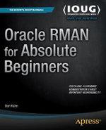Oracle RMAN for Absolute Beginners - Darl Kuhn
