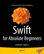 Swift for Absolute Beginners - Gary Bennett