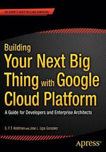 Building Your Next Big Thing with Google Cloud Platform : A Guide for Developers and Enterprise Architects - Jose Ugia Gonzalez
