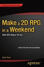 Make a 2D RPG in a Weekend : With RPG Maker VX Ace - Darrin Perez