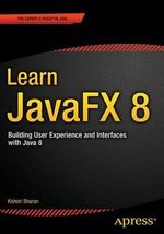 Learn JavaFX 8 : Building User Experience and Interfaces with Java 8 - Kishori Sharan
