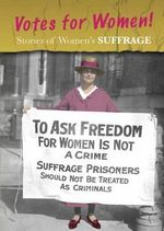 Stories of Women's Suffrage : Votes for Women! - Charlotte Guillain
