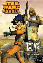 Star Wars Rebels Ezra's Gamble : Ezra's Gamble - Disney Book Group