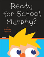 Ready for School, Murphy? - Brendan Murphy