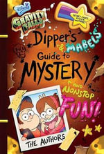 Gravity Falls Dipper's and Mabel's Guide to Mystery and Nonstop Fun! : Dipper's and Mabel's Guide to Mystery and Nonstop Fun! - Disney Book Group