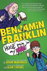Benjamin Franklin : Huge Pain in My... - Adam Mansbach