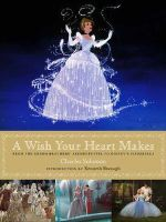 A Wish Your Heart Makes : From the Grimm Brothers' Aschenputtel to Disney's Cinderella - Charles Solomon