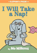 I Will Take a Nap! (an Elephant and Piggie Book) : Elephant and Piggie Book - Mo Willems