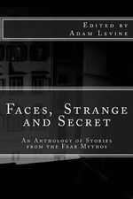 Faces, Strange and Secret : An Anthology of Stories from the Fear Mythos - Adam Levine