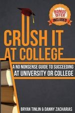 Crush It at College : A No Nonsense Guide to Succeeding at University or College - Bryan Tinlin